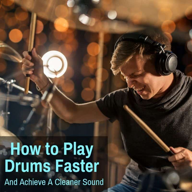 How to Play Drums Faster and Achieve a Cleaner Sound